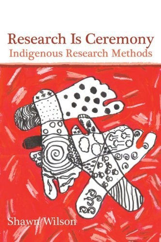 Research Is Ceremony: Indigenous Research Methods by Shawn Wilson