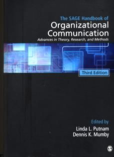 The Sage handbook of organizational communication : advances in theory, research, and methods / [edited by] Linda L. Putnam, Dennis K. Mumby. HD 30.3 S1