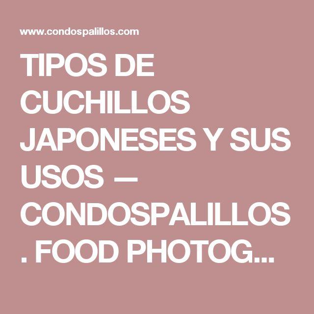 TIPOS DE CUCHILLOS JAPONESES Y SUS USOS — CONDOSPALILLOS. FOOD PHOTOGRAPHY