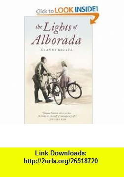 The Lights of Alborada (9780007174942) Gianni Riotta , ISBN-10: 0007174942  , ISBN-13: 978-0007174942 ,  , tutorials , pdf , ebook , torrent , downloads , rapidshare , filesonic , hotfile , megaupload , fileserve