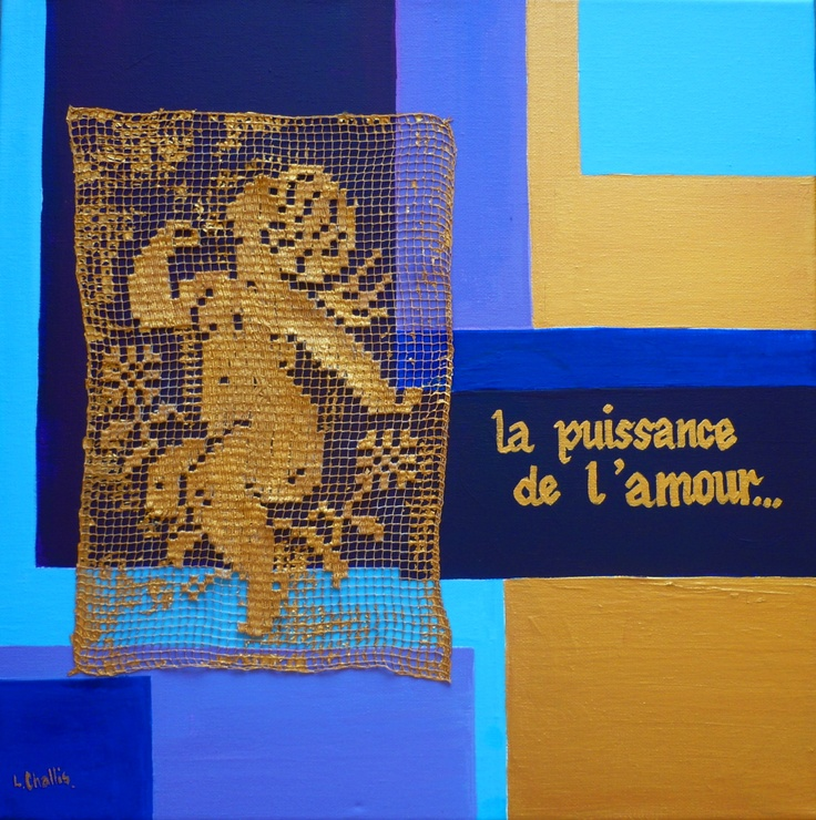 La PUISSANCE de L' AMOUR  ( The Power of LOVE )....The 1st of a pair of collages I did in France using acrylic paint on canvas and antique french lace.40 x 40 cm AUD $650  www.lizchallisart.com