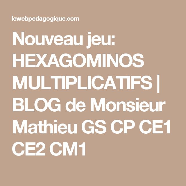 Nouveau jeu: HEXAGOMINOS MULTIPLICATIFS | BLOG de Monsieur Mathieu GS CP CE1 CE2 CM1
