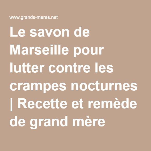 Le savon de Marseille pour lutter contre les crampes nocturnes | Recette et remède de grand mère