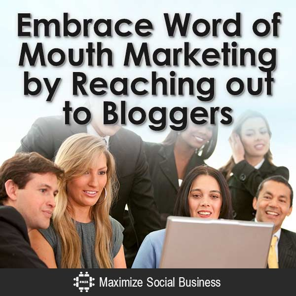 Embrace Word of Mouth Marketing by Reaching out to Bloggers