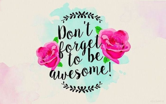 Don T Forget To Be Awesome Quote Roses Drawing Desktop Wallpaper Spring Pictures Colourful Bac Spring Desktop Wallpaper Spring Wallpaper Wallpaper Notebook