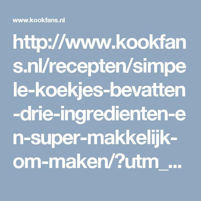 http://www.kookfans.nl/recepten/simpele-koekjes-bevatten-drie-ingredienten-en-super-makkelijk-om-maken/?utm_campaign=koekjes4ingredienten