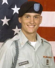 4 Dec 2006 - Received the MOH for his selfless act of bravery, in which he was mortally wounded, Private McGinnis covered the live grenade, pinning it between his body and the vehicle and absorbing most of the explosion. Private McGinnis' gallant action directly saved four men from certain serious injury or death.