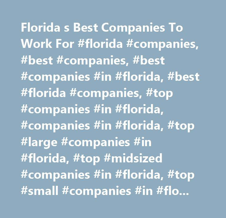 Florida s Best Companies To Work For #florida #companies, #best #companies, #best #companies #in #florida, #best #florida #companies, #top #companies #in #florida, #companies #in #florida, #top #large #companies #in #florida, #top #midsized #companies #in #florida, #top #small #companies #in #florida…