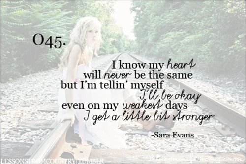 stronger: Life, Bit Stronger, Quote, Country Music, Country Lyrics Breakup, Song Lyrics Country, Sara Evans, Country Lyrics For Girls, Country Song Lyrics