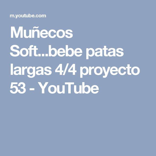Muñecos Soft...bebe patas largas 4/4 proyecto 53 - YouTube