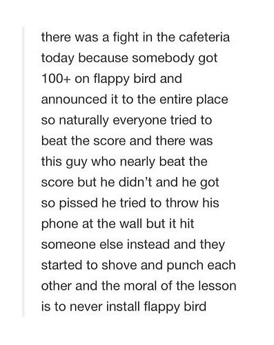 The moral of the lesson is to never install flappy bird