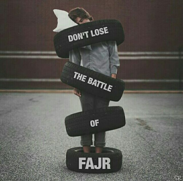 Fajr sets the tone for your whole day.be strong, pray FAJR!