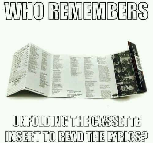 Who remembers unfolding the cassette insert to read the lyrics? (I hated when they didn't include the lyrics!)