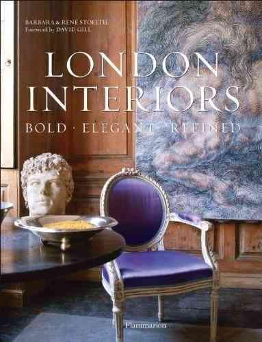 London Interiors Bold Elegant Refined Written By Barbara Stoeltie Foreword David Gill Photographed Rene