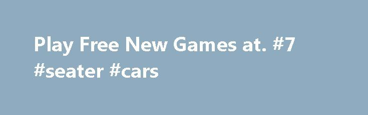 Play Free New Games at. #7 #seater #cars http://car.remmont.com/play-free-new-games-at-7-seater-cars/  #free car games # Top Spinner Cricket Play Free Online Games. If you like to play car games and more other categories online visit gamebolo, we have also large number of racing car games that are top one choice from kids to number of professional players. Everyone enjoys playing racing game over the internet. Lot […]The post Play Free New Games at. #7 #seater #cars appeared first on Car.