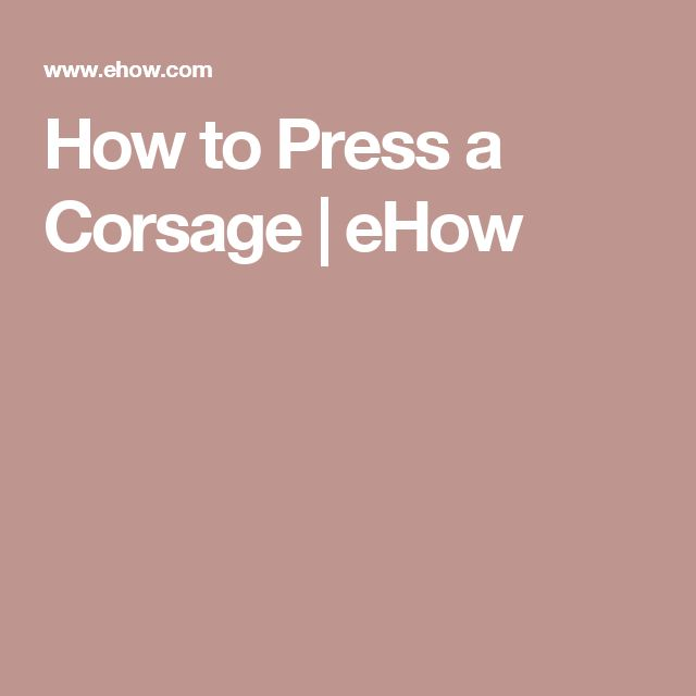 How to Press a Corsage   eHow