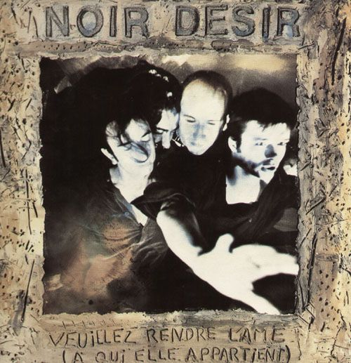 Noir Désir - Veuillez Rendre L'Âme (À Qui Elle Appartient)