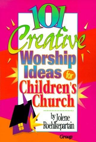 101 creative worship ideas for children's church