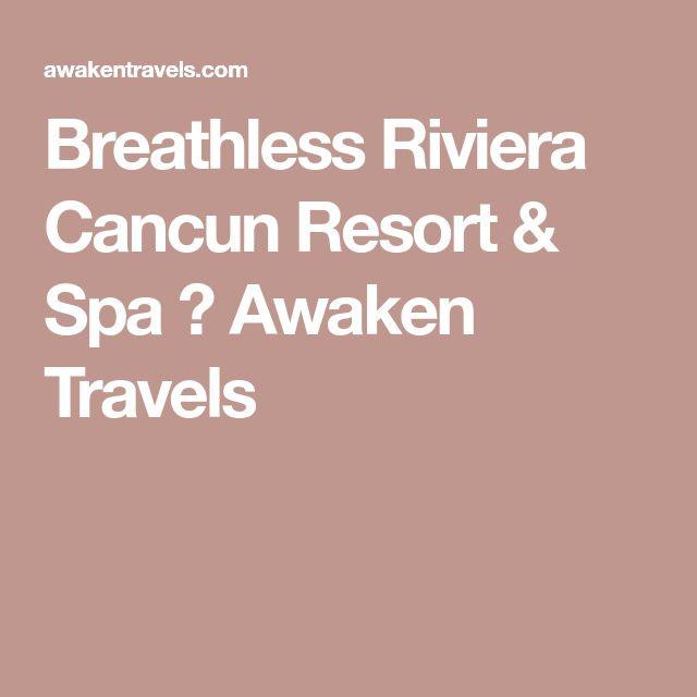 Breathless Riviera Cancun Resort & Spa ⋆ Awaken Travels