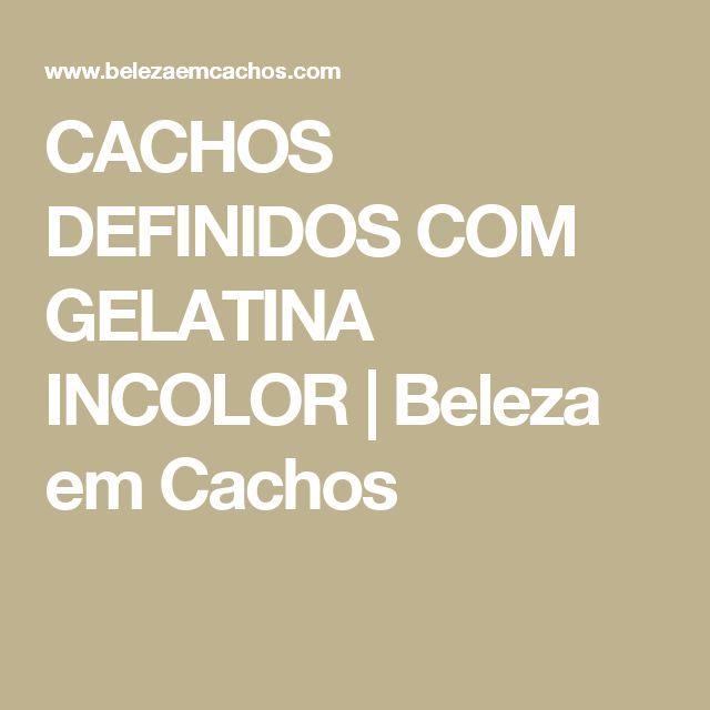 CACHOS DEFINIDOS COM GELATINA INCOLOR | Beleza em Cachos