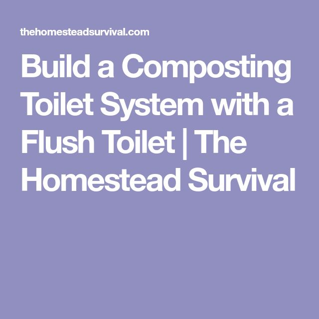 Build a Composting Toilet System with a Flush Toilet | The Homestead Survival