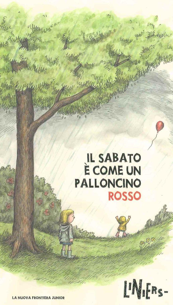 IL SABATO È COME UN PALLONCINO ROSSO di Ricardo Liniers Siri edito da La Nuova Frontiera Junior.  Leggi il post su http://gallinevolanti.com/buona-strada-tina/