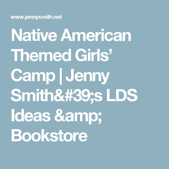Native American Themed Girls' Camp | Jenny Smith's LDS Ideas & Bookstore