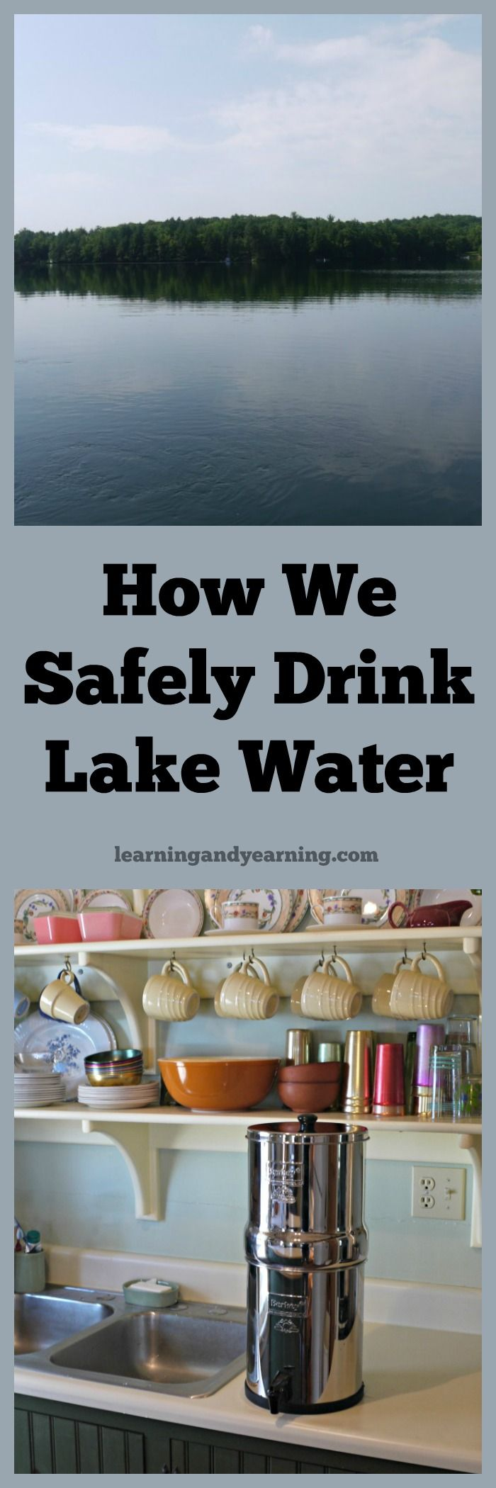 Our summer retreat doesn't have running water. For drinking water, we are able to safely drink lake water. Here's how we do it.