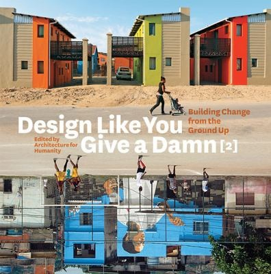 Design like you give a damn: Building change from the ground up Edited by Architecture for Humanity.