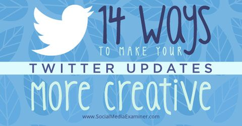 14 Creative Twitter Updates:  Are you looking for creative ways to improve your Twitter updates?  Do you want to spark better conversations with your followers?  Coming up with interesting content ideas for tweets can be challenging for social media marketers.