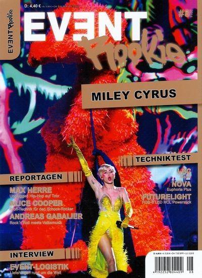 EVENT ROOKIE 8/2014 Schlagzeilen der Ausgabe: MILEY CYRUS  REPORTAGEN MAX HERRE Unplugged Hip-Hop auf Tour  ALICE COOPER Profi-Technik für den Schock-Rocker  ANDREAS GABALIER Rock'n'Roll meets Volksmusik  INTERVIEW EVENT-LOGISTIK Lieferungen rund um die Welt