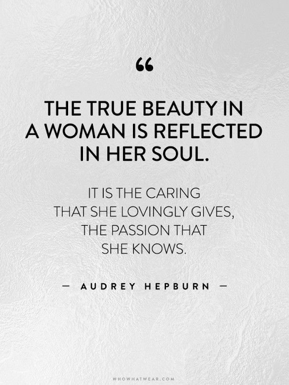 """The true beauty in a woman is reflected in her soul. It is the caring that she lovingly gives, the passion that she knows."" -Audrey Hepburn (via @WhoWhatWear)"