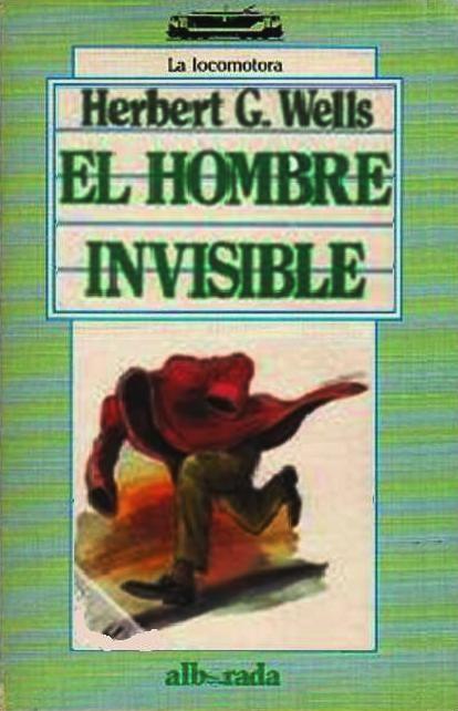 """WELLS, H.G. El Hombre Invisible. Ed. Alborada S.A. (Colección La Locomotora, nº 16), Madrid, 1988. ISBN: 84-7772-008-8 [Diseño de cubierta de Batlle-Martí] """"The Invisible Man"""" es una famosa novela de ciencia ficción escrita por H.G. Wells que fue originalmente publicada por capítulos en la revista Pearson's Magazine en 1897 (convertida en novela, se publicó el mismo año). El hombre invisible del título es Griffin, un científico que teoriza acerca de cambiar el índice refractivo de una…"""