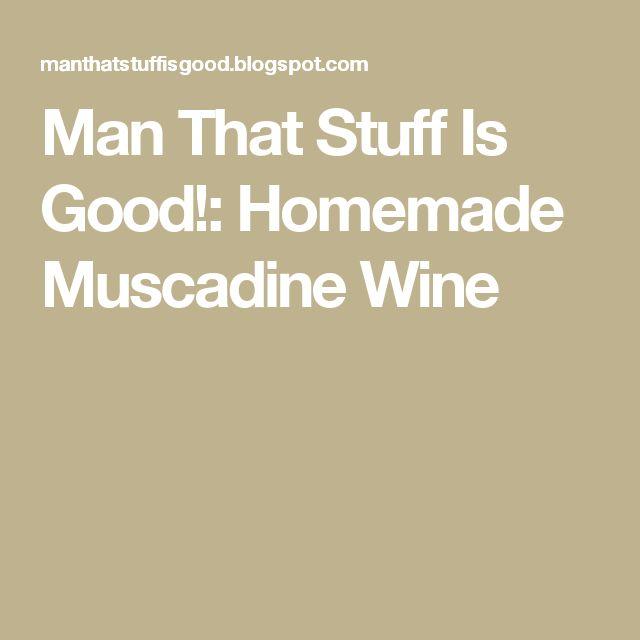 Man That Stuff Is Good!: Homemade Muscadine Wine