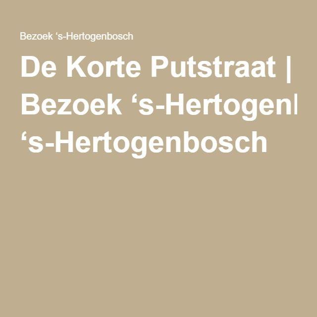 De Korte Putstraat | Bezoek 's-Hertogenbosch