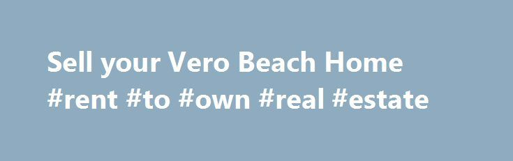 Sell your Vero Beach Home #rent #to #own #real #estate http://real-estate.remmont.com/sell-your-vero-beach-home-rent-to-own-real-estate/  #vero beach real estate # Featured PropertyThe post Sell your Vero Beach Home #rent #to #own #real #estate appeared first on Real Estate.