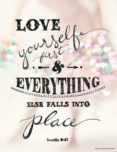 "Lucille Ball ""Love yourself first"" 