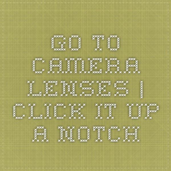 Go-To Camera Lenses | Click it Up a Notch