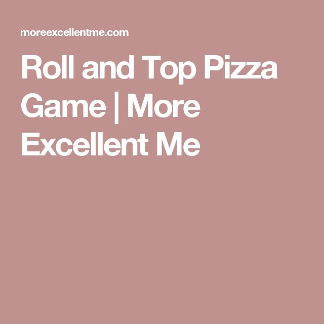 Roll and Top Pizza Game | More Excellent Me