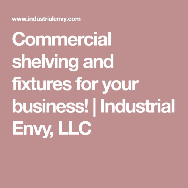 Commercial shelving and fixtures for your business! | Industrial Envy, LLC