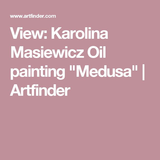 "View: Karolina Masiewicz Oil painting ""Medusa""   Artfinder"
