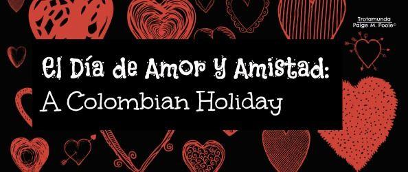 """Blog post: """"El Día de Amor y Amistad: A Colombian Holiday""""  """"El Día de Amor y Amistad"""" is a Colombian holiday that..""""  http://trotamunda.wordpress.com/2013/09/23/el-dia-de-amor-y-amistad-a-colombian-holiday/"""