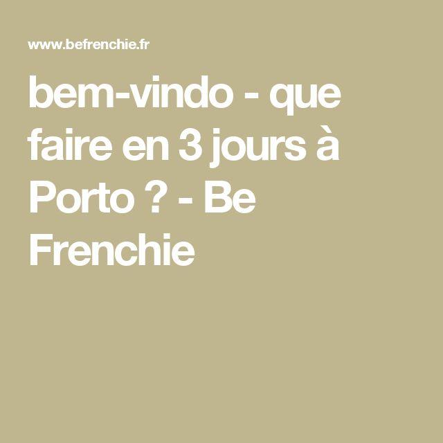 bem-vindo - que faire en 3 jours à Porto ? - Be Frenchie
