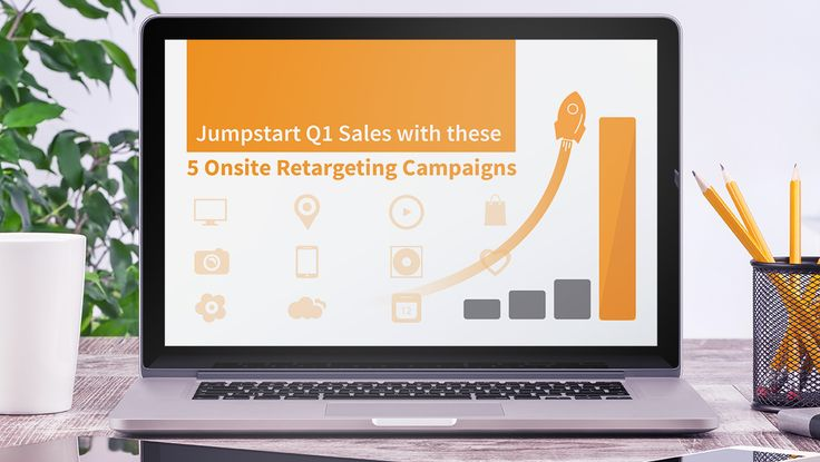 Jumpstart Q1 Sales with these 5 Onsite Retargeting Campaigns