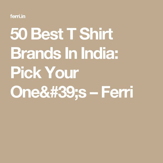 50 Best T Shirt Brands In India: Pick Your One's – Ferri
