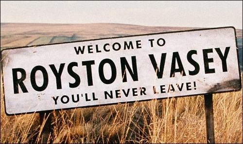 Welcome to Royston Vasey... You'll never leave!