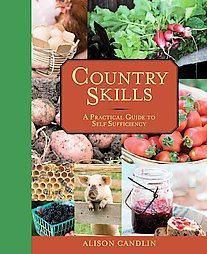 Country Skills: A Practical Guide to Self-sufficiency by Alison Candlin (2011...