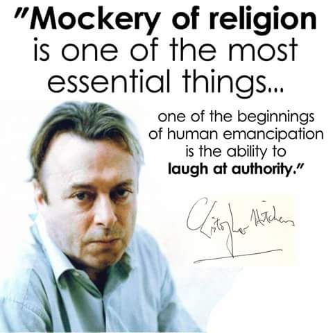 """""""Mockery of religion is one of the most essential things..."""" - Christopher Hitchens"""