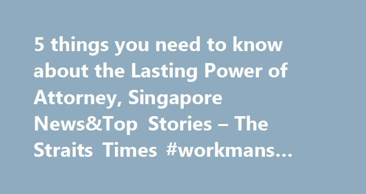 5 things you need to know about the Lasting Power of Attorney, Singapore News&Top Stories – The Straits Times #workmans #comp #attorneys http://attorney.remmont.com/5-things-you-need-to-know-about-the-lasting-power-of-attorney-singapore-newstop-stories-the-straits-times-workmans-comp-attorneys/  #lasting power of attorney 5 things you need to know about the Lasting Power of Attorney Last year, 8,360 applications for the Lasting Power of Attorney (LPA) were accepted, an increase of almost 160…