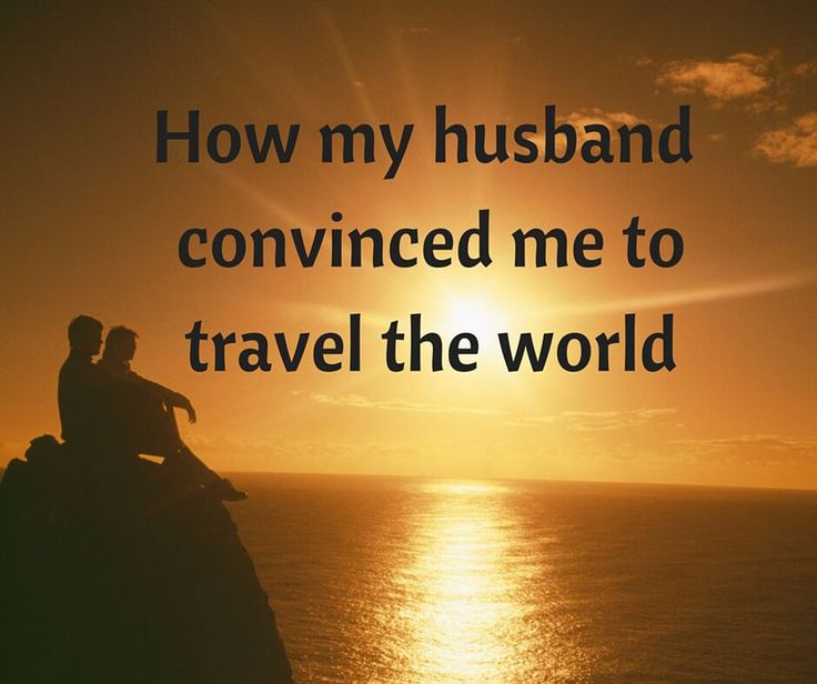 How my husband convinced me to travel the world